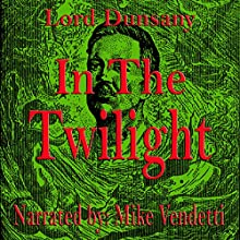 In the Twilight (       UNABRIDGED) by Lord Dunsanay Narrated by Mike Vendetti