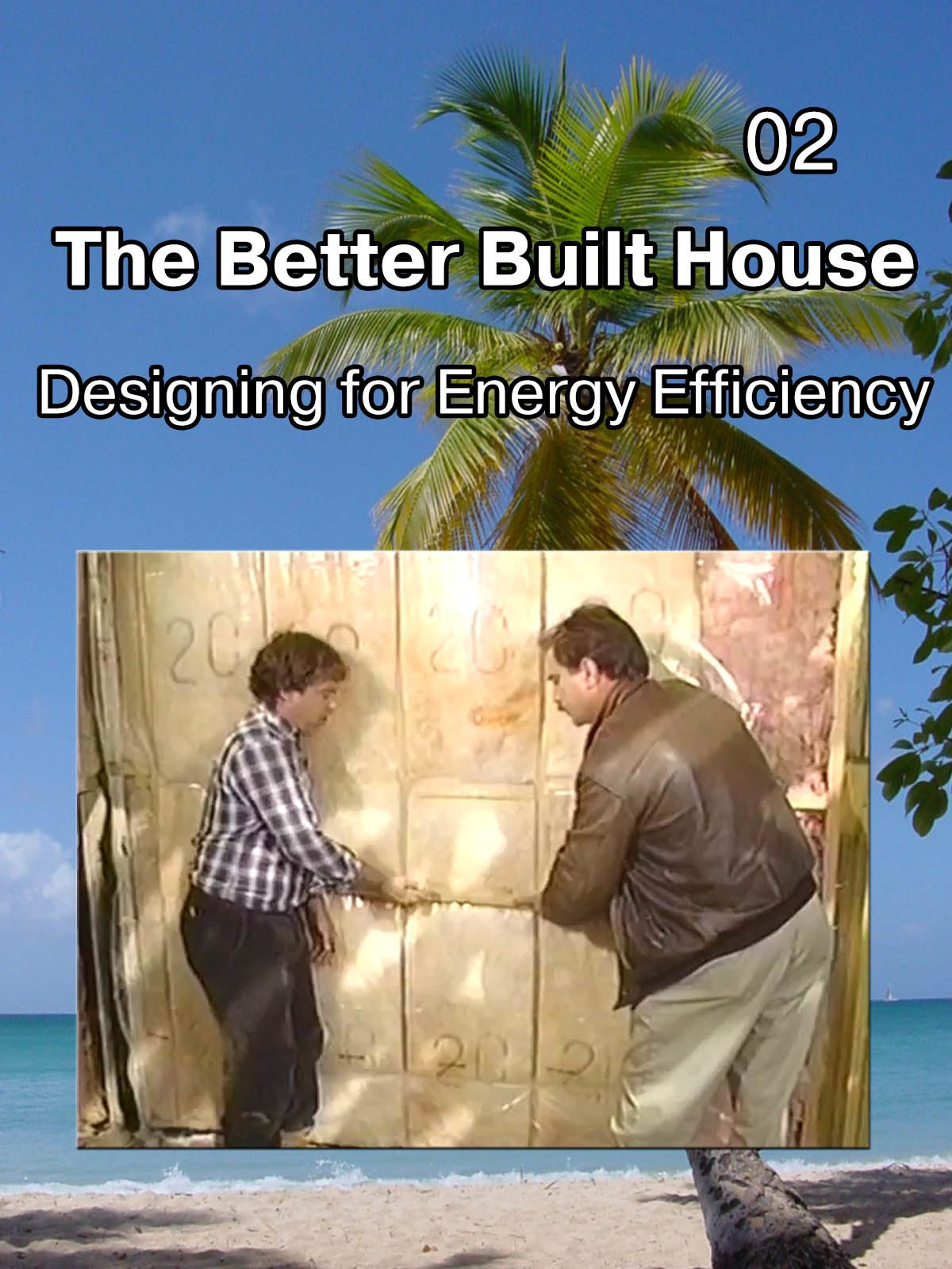 The Better Built House 02 Designing for Energy Efficiency