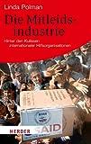 Die Mitleidsindustrie: Hinter den Kulissen internationaler Hilfsorganisationen (HERDER spektrum)