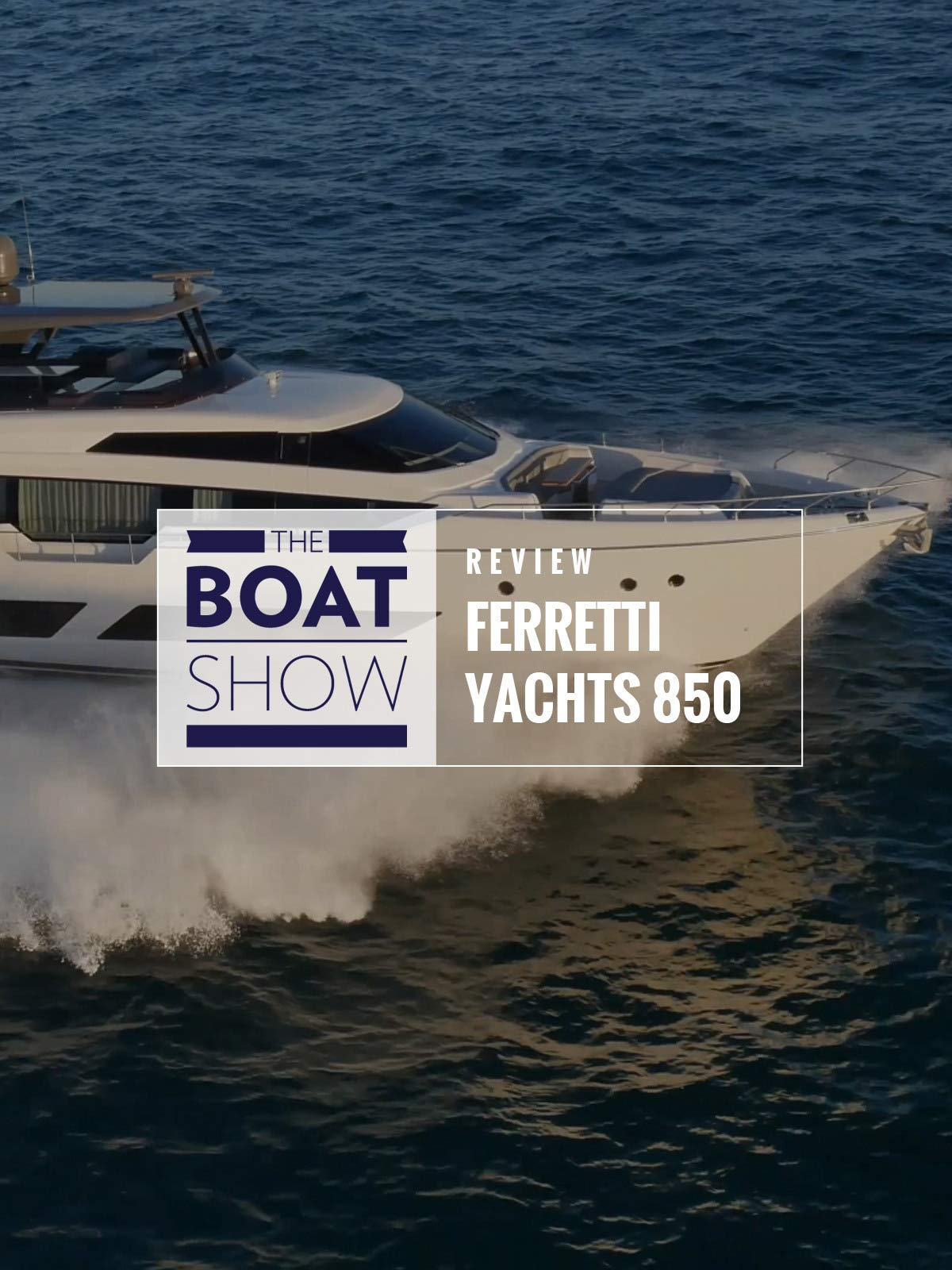 Review: Ferretti Yacht 850 - The Boat Show on Amazon Prime Instant Video UK