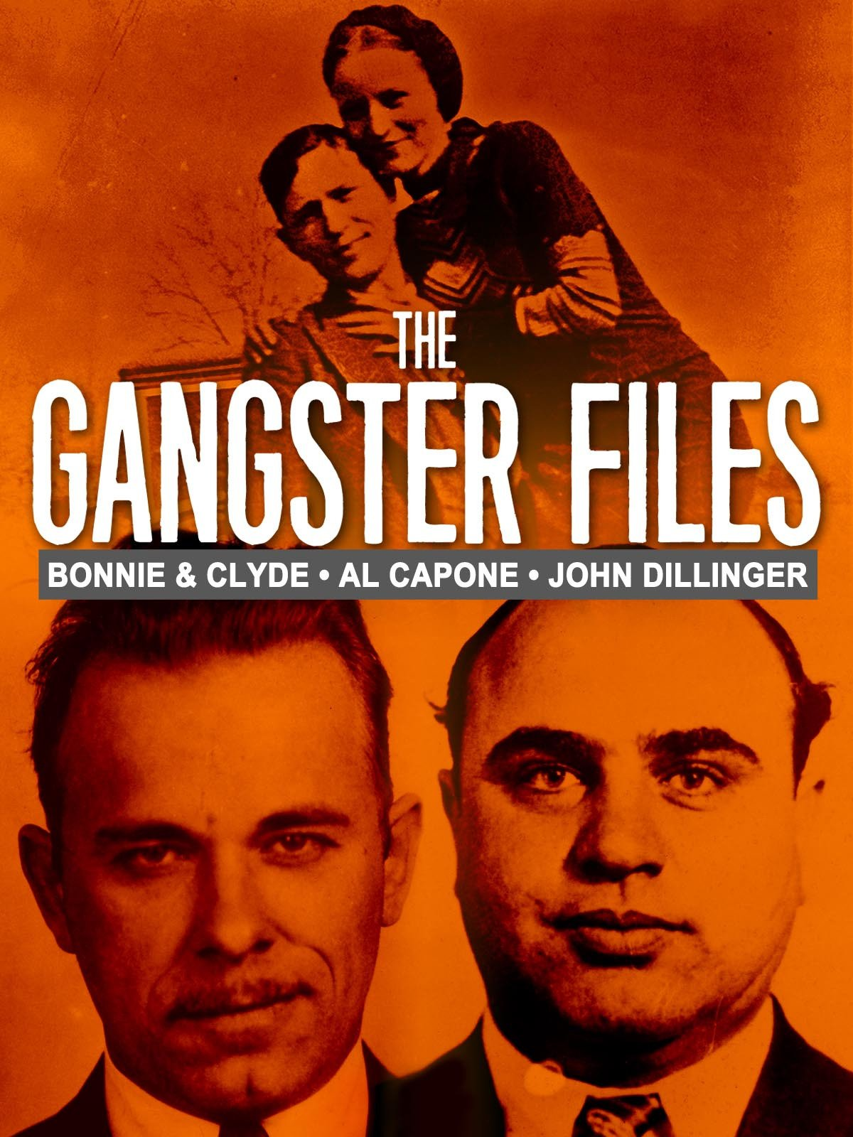 The Gangster Files: Bonnie & Clyde, Al Capone, John Dillinger
