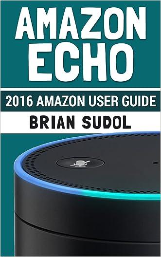 Amazon Echo: 2016 Amazon User Guide