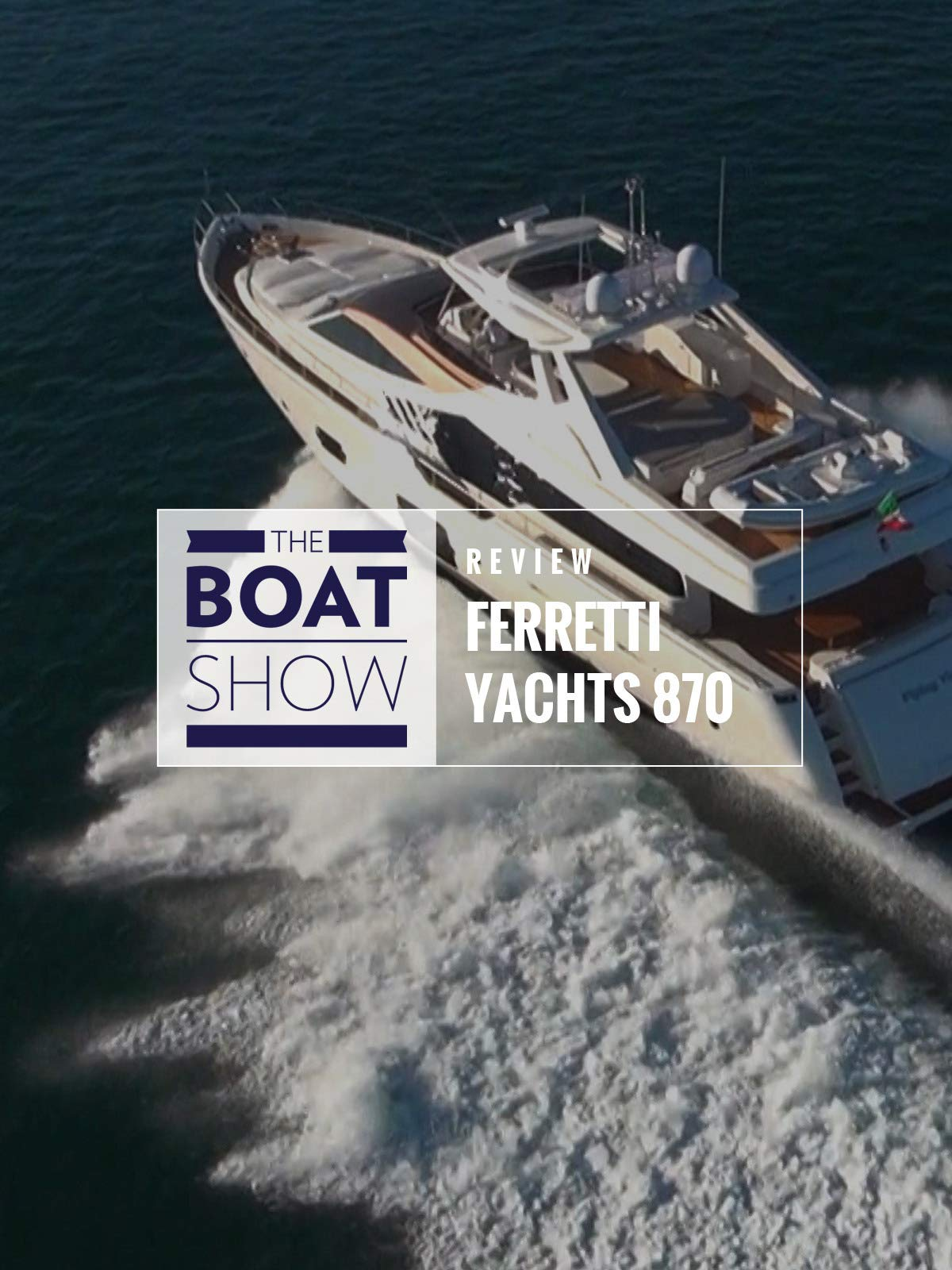 Review: Ferretti Yacht 870 - The Boat Show on Amazon Prime Instant Video UK