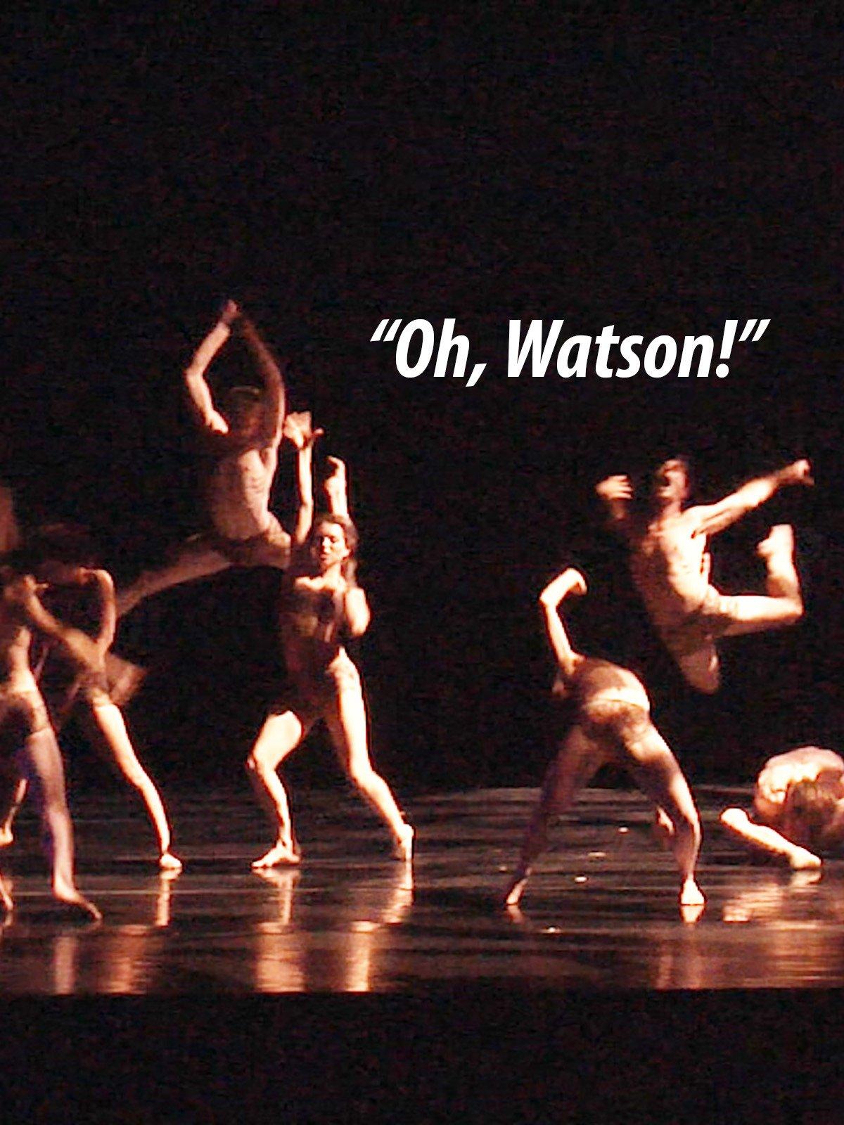"""""""Oh, Watson!"""""""
