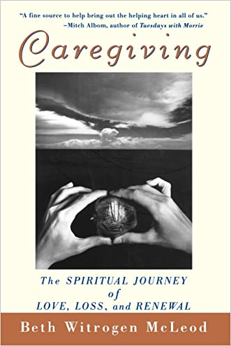 Caregiving: The Spiritual Journey of Love, Loss, and Renewal written by Beth Witrogen McLeod