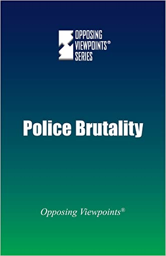Police Brutality (Opposing Viewpoints)
