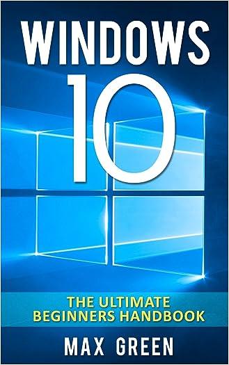 Windows 10: The Ultimate Beginners Handbook (Windows 10