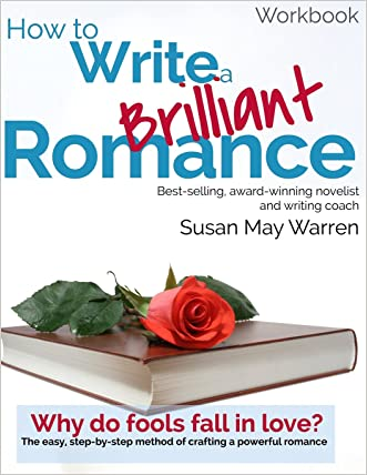 How to Write a Brilliant Romance Workbook: The easy step-by-step method on crafting a powerful romance written by Susan May Warren