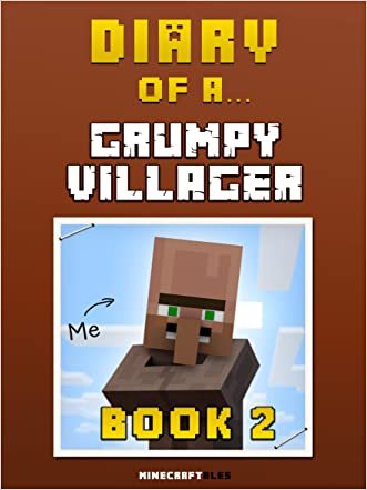 Diary of a Grumpy Villager: Book 2 [An Unofficial MineCraft Book] (Minecraft Tales 58)