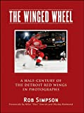 The Winged Wheel: A Half-Century of the Detroit Red Wings in Photographs