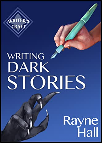 Writing Dark Stories: How to Write Horror and Other Disturbing Short Stories (Writer's Craft Book 6)