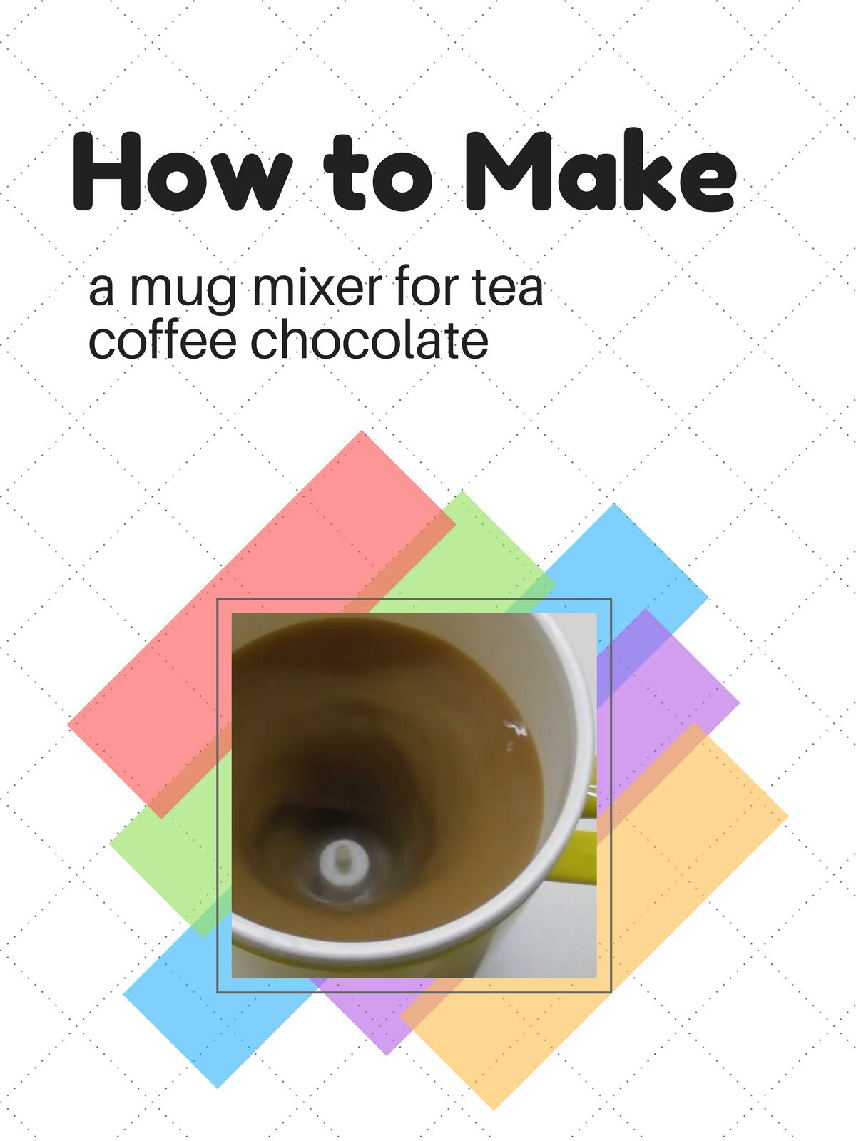 How to make a mug mixer for tea coffee chocolate