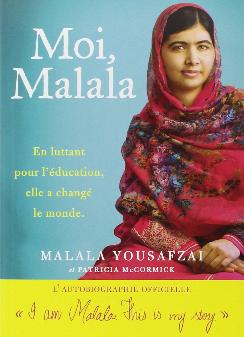 Moi, Malala : en luttant pour l'éducation, elle a changé le monde.
