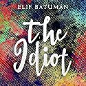 The Idiot Audiobook by Elif Batuman Narrated by Elif Batuman