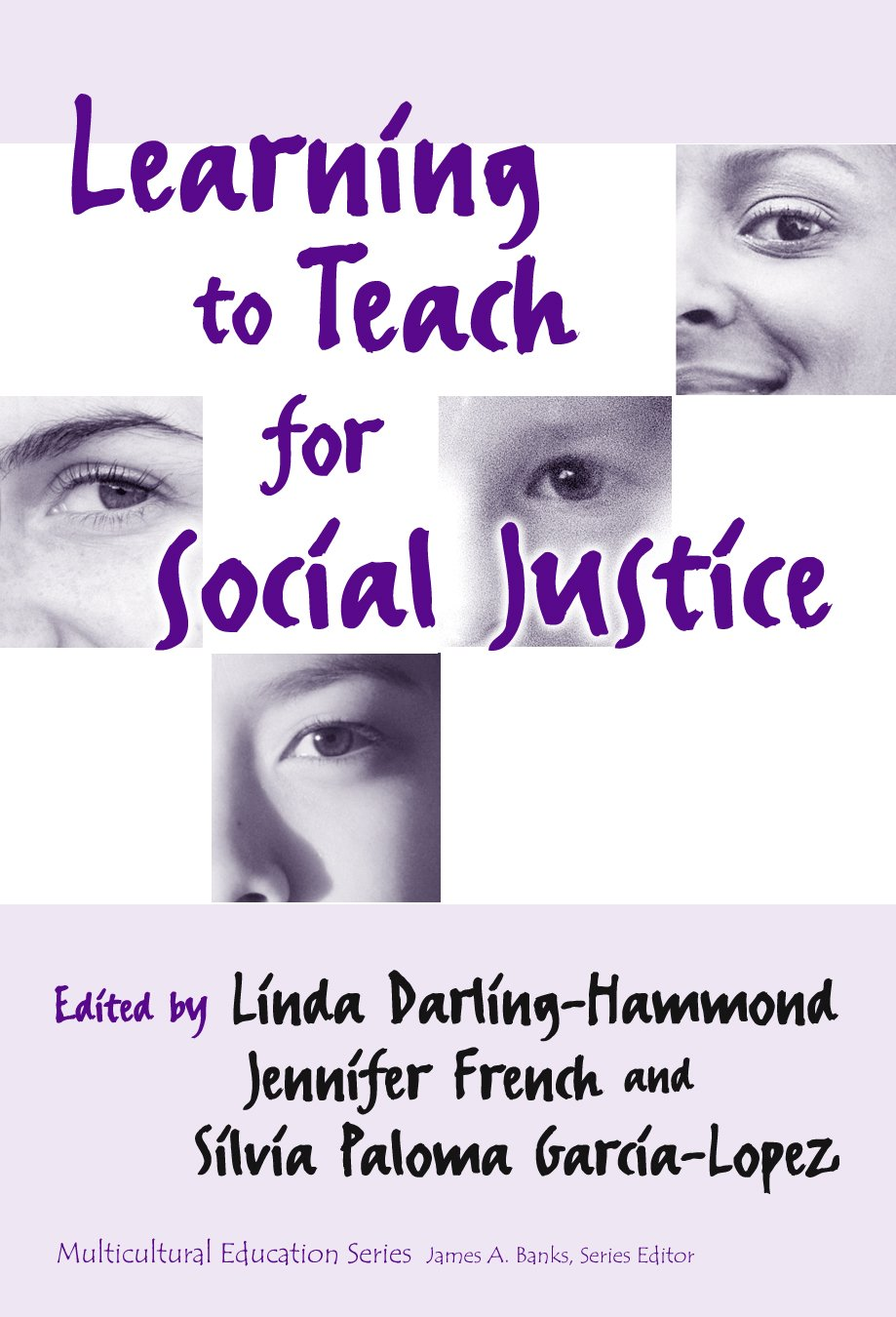 Learning to Teach for Social Justice (Multicultural Education) Jennifer French, Silvia Garcia-Lopez and Linda Darling-Hammond
