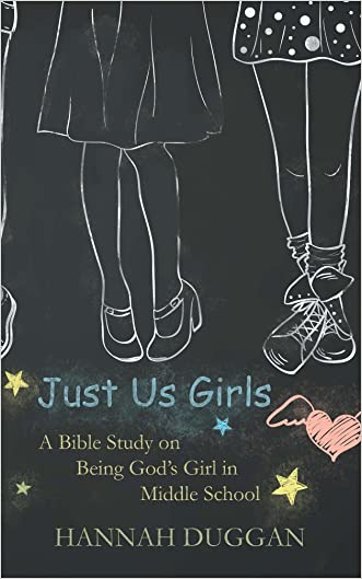 Just Us Girls: A Bible Study on Being God's Girl in Middle School