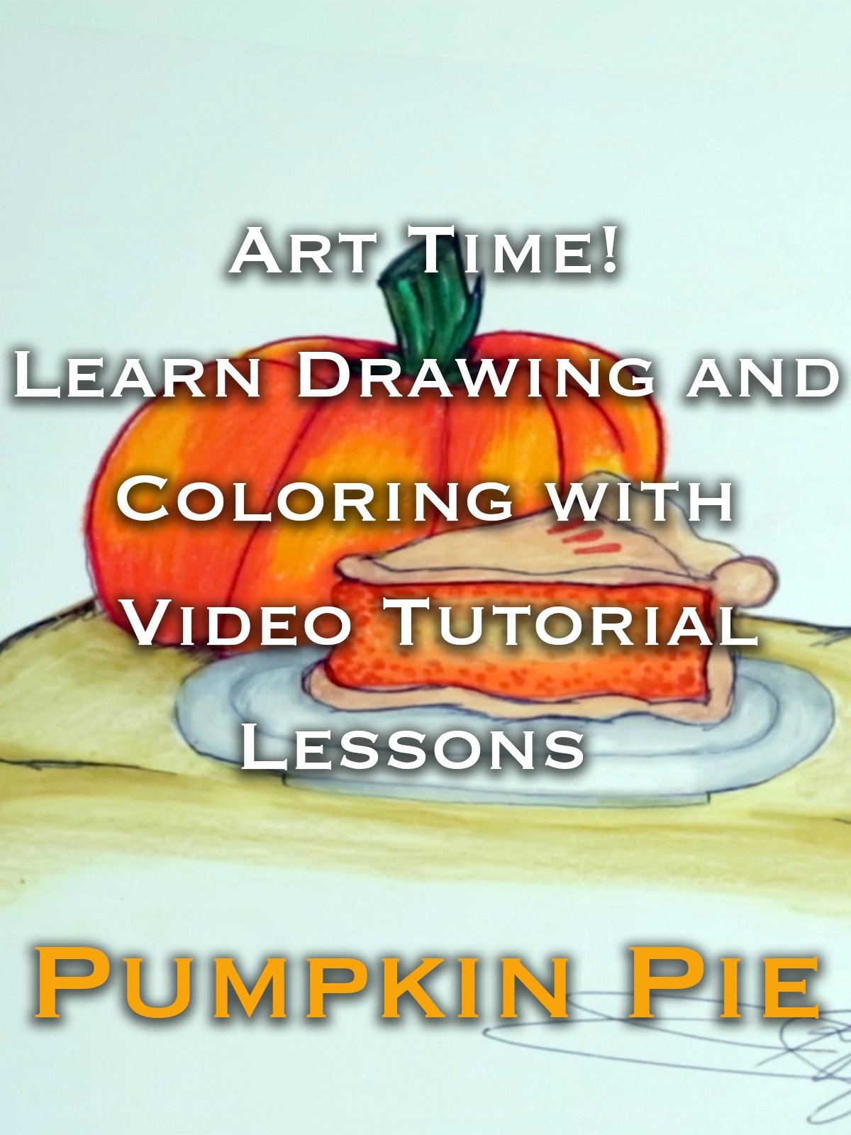 Art Time! Learn Drawing and Coloring with Video Tutorial Lessons Pumpkin Pie