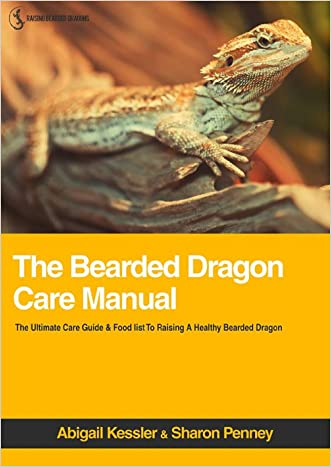 The Bearded Dragon Care Manual: The Ultimate Care Guide & Food List For Raising A Healthy Bearded Dragon