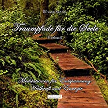 Traumpfade für die Seele Hörbuch von Silvana Sandri Gesprochen von: Silvana Sandri