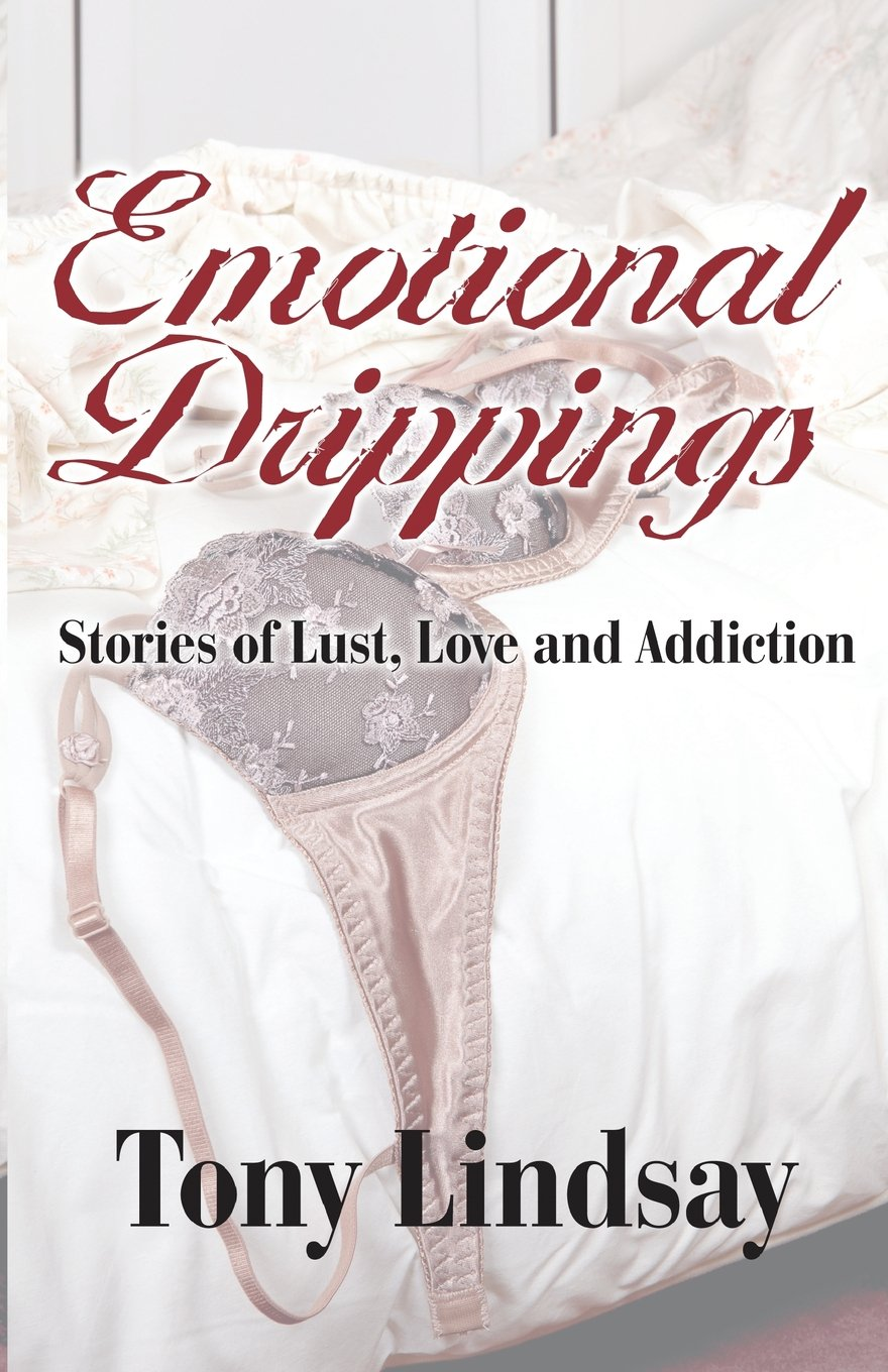 Emotional Drippings: Stories of Lust, Love and Addiction by Tony Lindsay