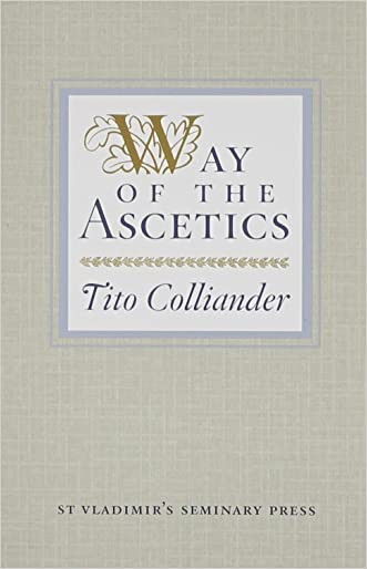 Way of the Ascetics: The Ancient Tradition of Discipline and Inner Growth written by Tito Colliander