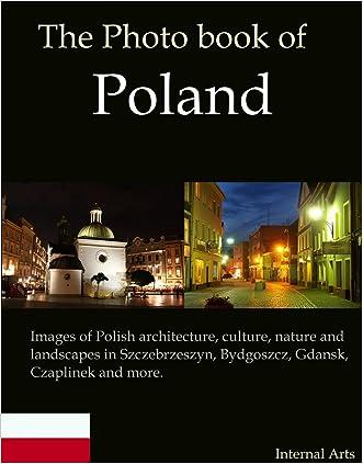 The Photo Book of Poland. Images of Polish architecture, culture, nature, landscapes in Szczebrzeszyn, Bydgoszcz, Gdansk, Czaplinek and more. (Photo Books 44)