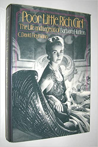 Poor Little Rich Girl: The Life and Legend of Barbara Hutton written by C. David Heymann