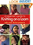 A Beginner's Guide to Knitting on a L...