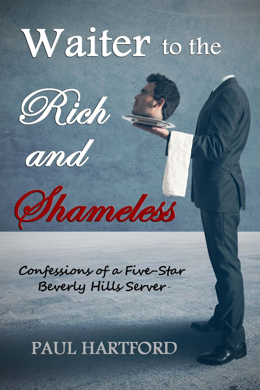 Waiter to the Rich and Shameless ISBN-13 9780692543580
