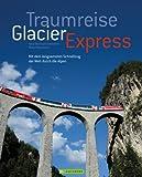 Glacier Express: Auf Schienen durch die Schweizer Alpen. Faszinierende Aufnahmen der Schweiz, auf der Zugreise von St. Moritz nach Zermatt. Mit ... und Sehenswürdigkeiten (Bruckmann Exquisit)