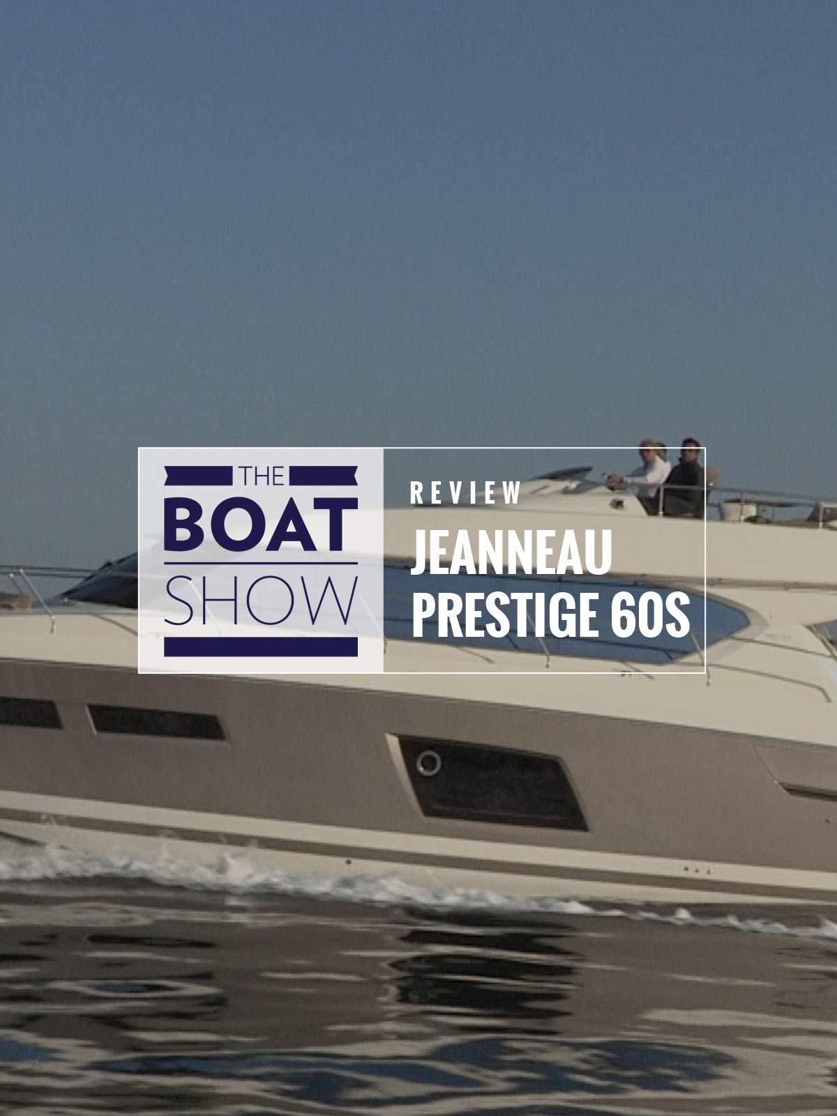 Review: Jeanneau Prestige 60S - The Boat Show on Amazon Prime Instant Video UK
