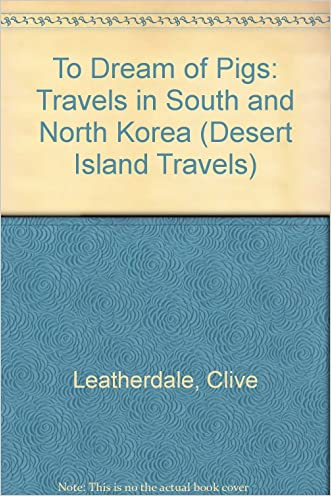 To Dream of Pigs: Travels in South and North Korea (Desert Island Travels)
