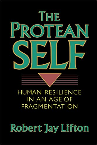 The Protean Self: Human Resilience In An Age Of Fragmentation