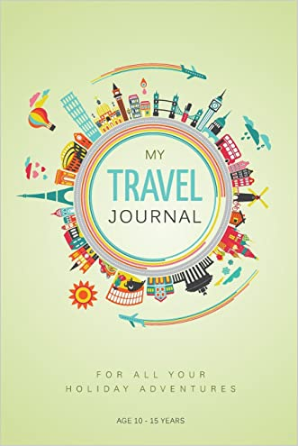 My Travel Journal: A Journal for 10 Family Vacations: 10 - 15 years written by Mirabell Publishing