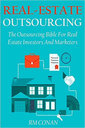 REAL ESTATE OUTSOURCING - 2016: The Outsourcing Bible For Real Estate Investors And Marketers