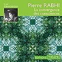 La convergence des consciences | Livre audio Auteur(s) : Pierre Rabhi Narrateur(s) : Étienne Beydon