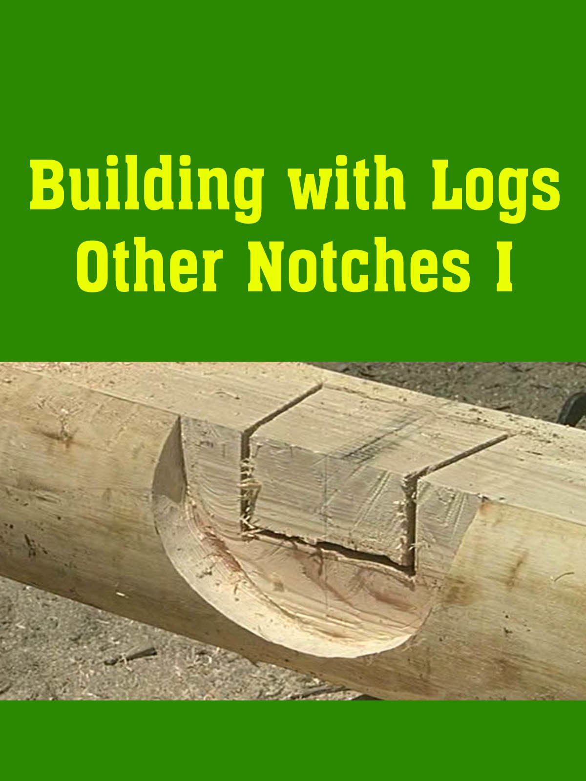 Building with Logs Other Notches I