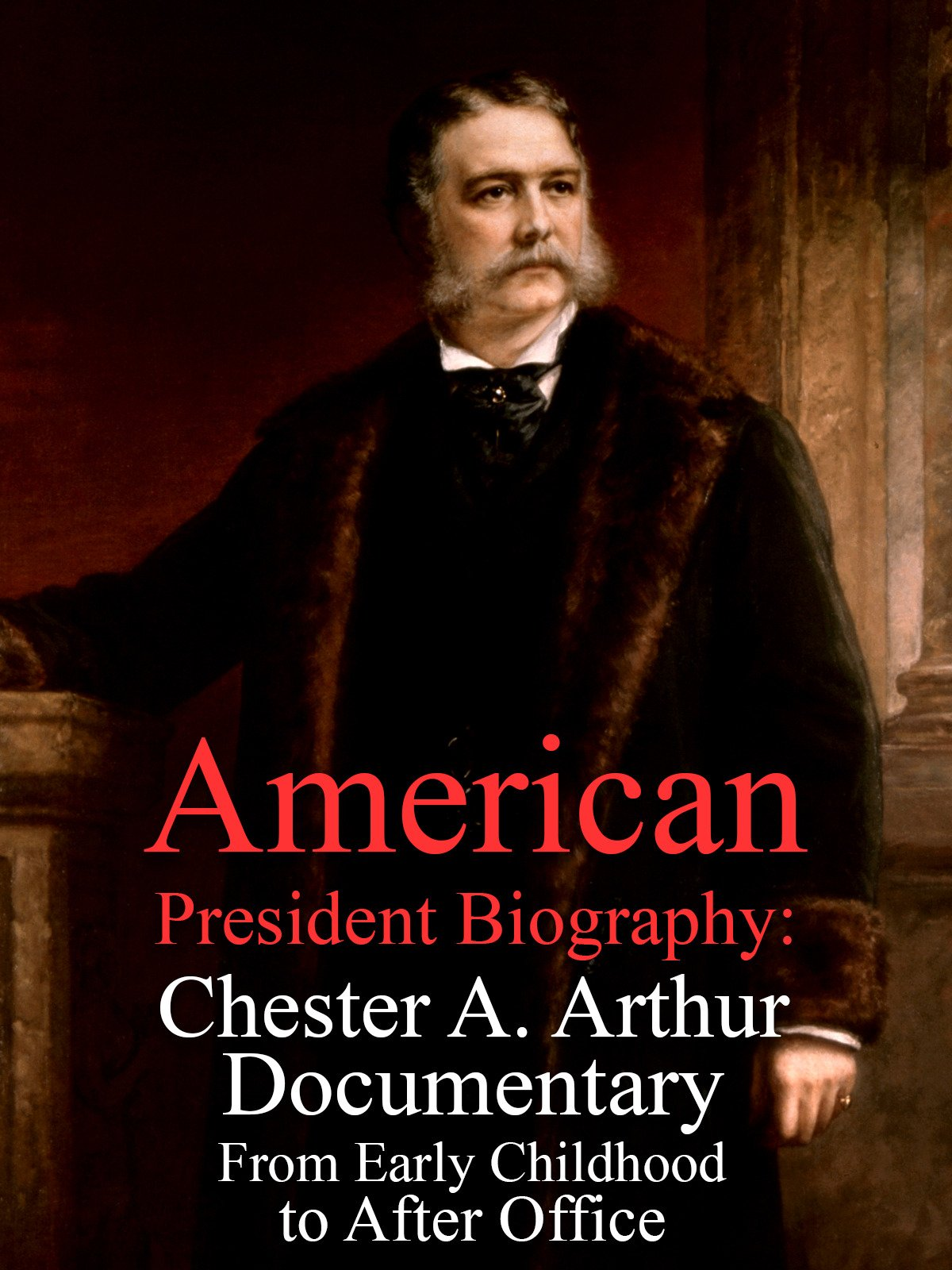 American President Biography: Chester A. Arthur Documentary from Early Childhood to After Office