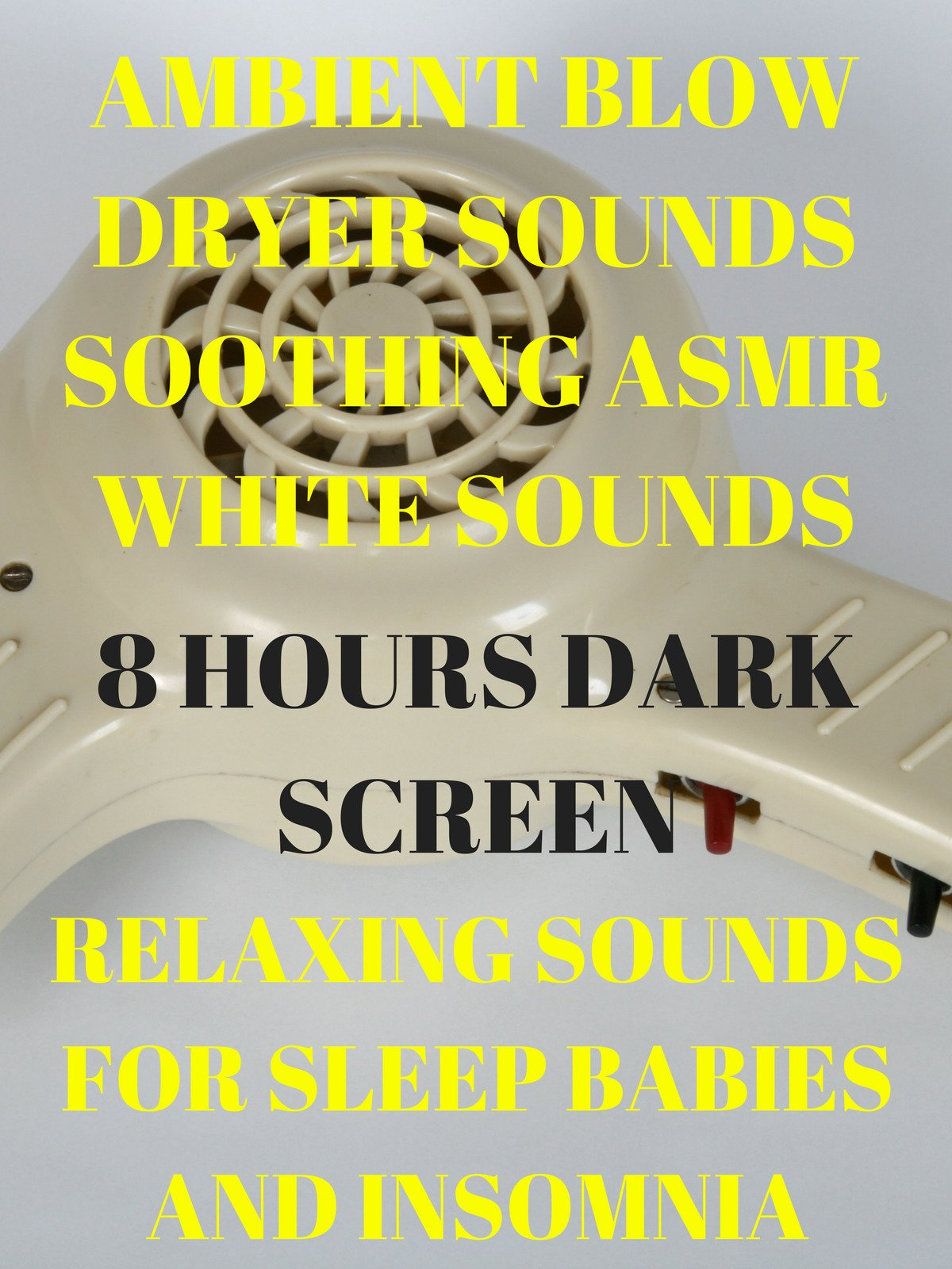 Ambient hair dryer sounds soothing ASMR white noise 8 hours dark screen relaxing sounds for sleep babies and insomnia