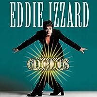 Eddie Izzard: Eddie Izzard Glorious