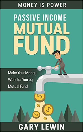 PASSIVE INCOME :MUTUAL FUND (Book #3): Make Your Money Work for you by Mutual Fund (passive income in 90 days,passive income top 7 ways to make $500-$10k a month in 70 days) (MONEY IS POWER)