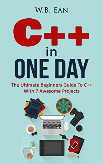 C++ In One Day: The Ultimate Beginners Guide To C++ With 7 Awesome Projects