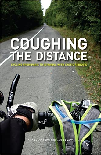 Coughing the Distance - from Paris to Istanbul with Cystic Fibrosis: Cycling from Paris to Istanbul with Cystic Fibrosis written by J.J.Walter van Praag