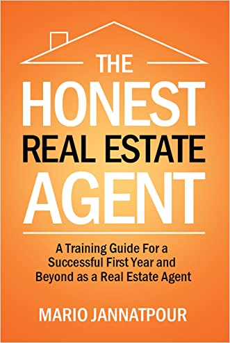 The Honest Real Estate Agent:  A Training Guide For a Successful First Year and Beyond as a Real Estate Agent
