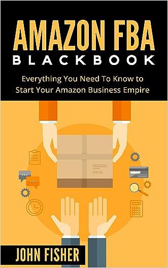 Amazon FBA: Amazon FBA Blackbook: Everything You Need To Know to Start Your Amazon Business Empire (Amazon Empire, FBA Mastery)
