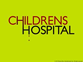 CHILDRENS HOSPITAL: Season 6