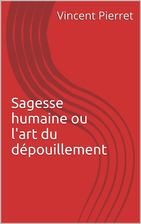 Sagesse humaine ou l'art du dépouillement [Format Kindle]