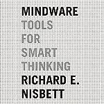 Mindware: Tools for Smart Thinking | Richard E. Nisbett