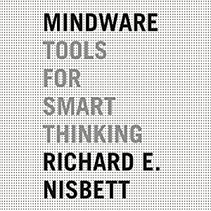 Mindware: Tools for Smart Thinking (       UNABRIDGED) by Richard E. Nisbett Narrated by Joe Barrett