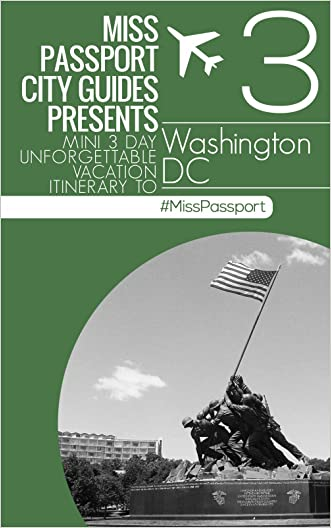 Washington DC Travel Guide - Miss Passport mini three day unforgettable vacation itinerary (Washington DC 3-Day Budget Itinerary Part Three): Washington ... (Miss Passport Travel Guides Book 272)